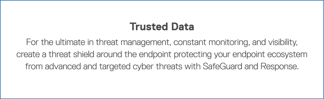 Trusted Data For the ultimate in threat management, constant monitoring, and visibility, create a threat shield aroun