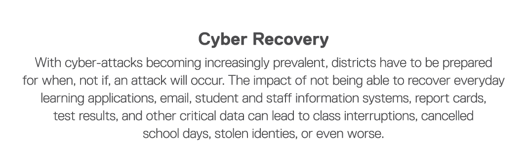 Cyber Recovery With cyber-attacks becoming increasingly prevalent, districts have to be prepared for when, not if, an