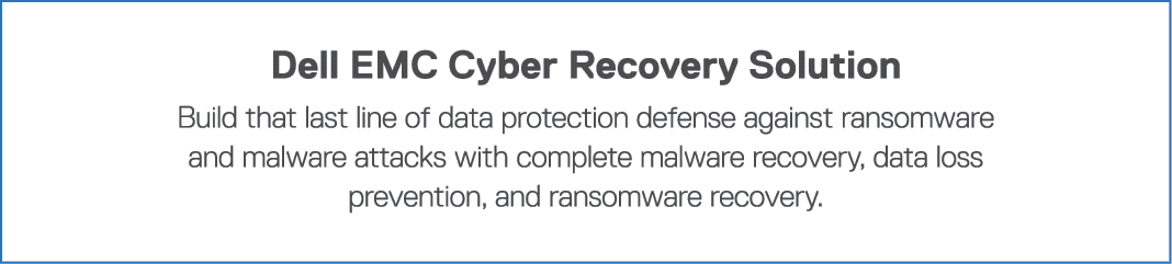 Dell EMC Cyber Recovery Solution Build that last line of data protection defense against ransomware and malware attac