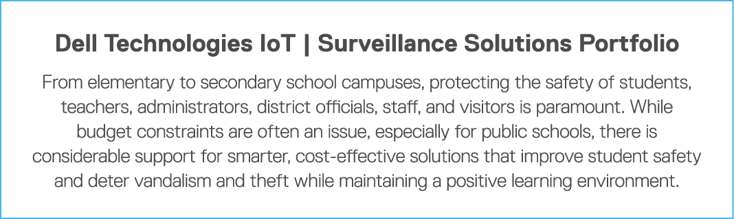 Dell Technologies IoT   Surveillance Solutions Portfolio From elementary to secondary school campuses, protecting the