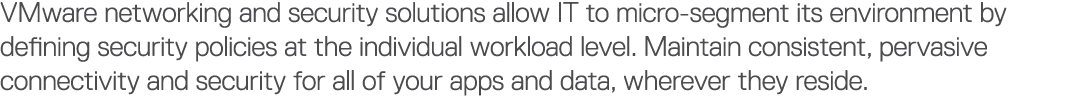 VMware networking and security solutions allow IT to micro-segment its environment by defining security policies at t